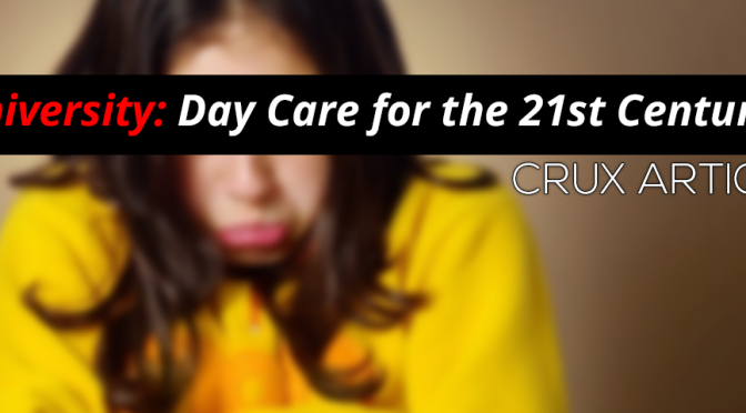 Crux: Universities – 21st Century Day Care for the Overgrown Baby.
