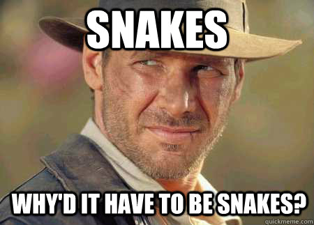 Snakes, why did it have to be snakes?